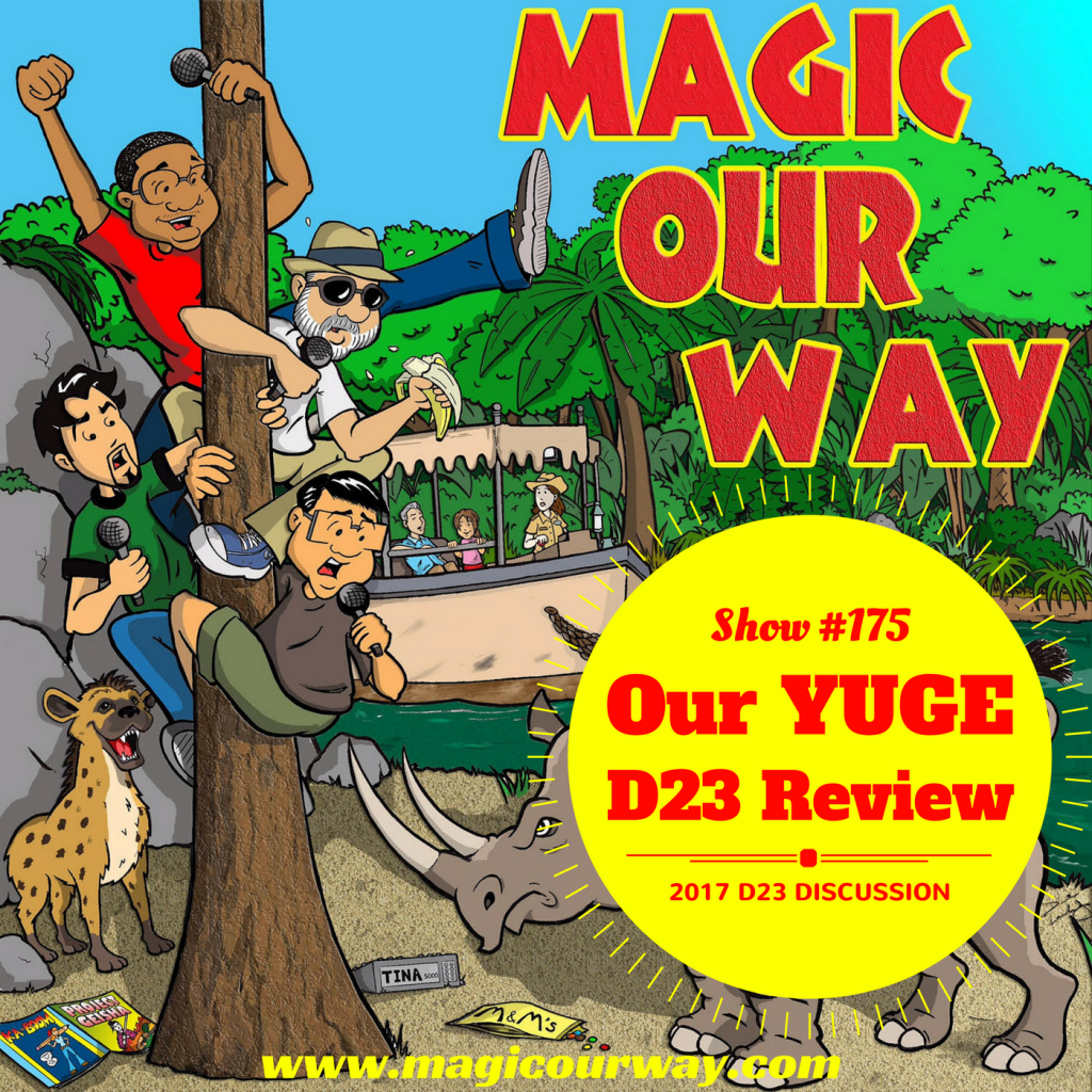 D23 Expo 2017: Our YUGE Discussion; the BEST ever! – MOW #175
